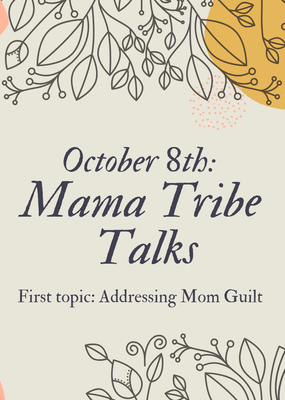 Oct. 8: Mama Tribe Talk - Mom Guilt