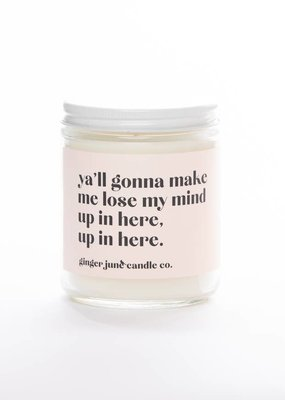 Ginger June Candle Co. Ya'll Gonna Make Me Lose My Mind Candle