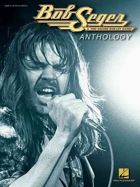 Hal Leonard Bob Seger and The Silver Bullet Band Anthology