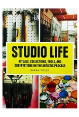 Chronicle Studio Life: Rituals, Collections, Tools and Observations on the Artistic Process