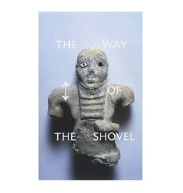 University of Chicago Press The Way of the Shovel: On the Archaeological Imaginary in Art (Museum of Contemporary Art, Chicago: Exhibition Catalogues) by Dieter Roelstraete