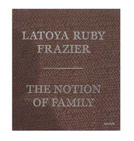 Aperture LaToya Ruby Frazier: The Notion of Family