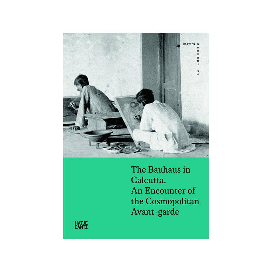 Hatje Cantz The Bauhaus in Calcutta, edited by Regina Bittner and Kathrin Rhomberg