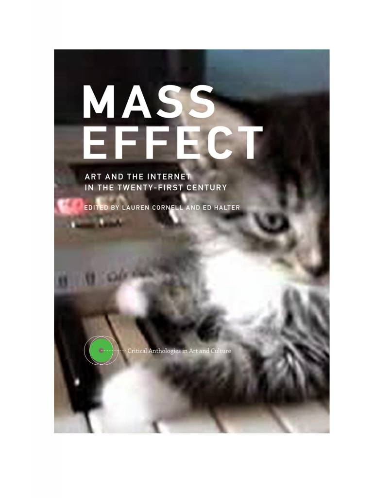 MIT Press Mass Effect: Art and the Internet in the Twenty-First Century, edited by Lauren Cornell and Ed Halter