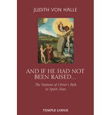 Temple Lodge Press And If He Had Not Been Raised...: The Stations Of Christ's Path To Spirit Man