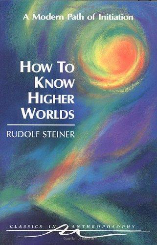 Steiner Books How To Know Higher Worlds: A Modern Path Of Initiation (CW 10)