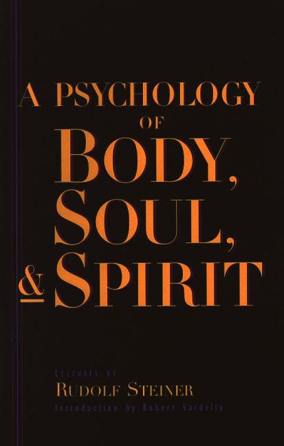 Steiner Books A Psychology Of Body Soul And Spirit: Anthroposophy Psychosophy Pneumatosophy (CW115)