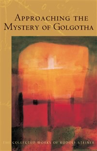 Steiner Books Approaching The Mystery Of Golgotha: (CW 152)