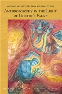 Steiner Books Anthroposophy In The Light Of Goethe's Faust: Writings And Lectures From Mid-1890s To 1916 (CW 272)
