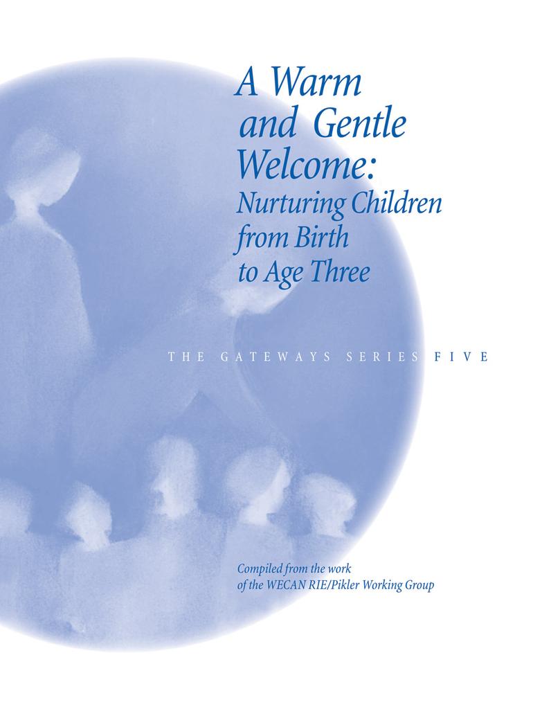 WECAN Press A Warm and Gentle Welcome: Nurturing Children from Birth to Age Three - Gateways Volume Five