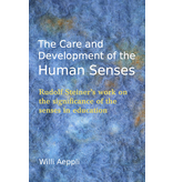 Floris Books The Care And Development Of The Human Senses: Rudolf Steiner's Work On The Significance Of The Senses In Education