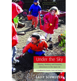 Rudolf Steiner Press Under The Sky: Playing Working And Enjoying Adventures In The Open Air