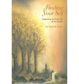 Waldorf Publications Finding Your Self: Supporting the Inner Life of the Teacher