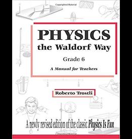 Roberto Trostli Physics the waldorf way, Grade 6 - A Manual for Teachers