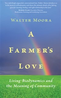 Uncategorized A Farmer's Love: Living Biodynamics And The Meaning Of Community