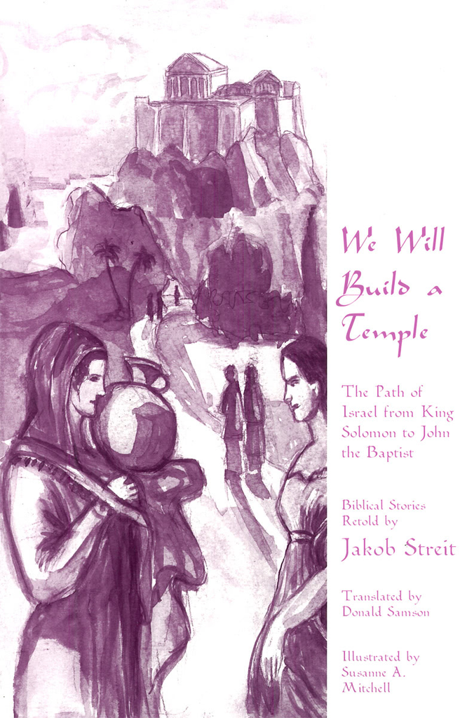 Waldorf Publications We Will Build A Temple: The Path Of Israel From King Solomon To John The Baptist