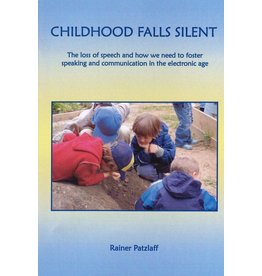 Steiner Schools Fellowship Childhood Falls Silent :The Loss of Speech and How We Need to Foster Speaking and Communication in the Electronic Age