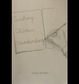 Rudolf Steiner College Press Teaching Children Handwriting: Historical, Developmental, and Practical Aspects of Writing