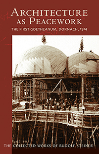 Steiner Books Architecture as Peacework: The First Goetheanum, Dornach, 1914 (CW 287)