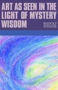 Rudolf Steiner Press Art As Seen In The Light Of Mystery Wisdom: (CW 275)