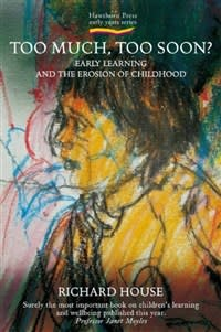 Hawthorne Press Too Much Too Soon?: Early Learning And The Erosion Of Childhood