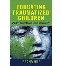 Lindisfarne Books Educating Traumatized Children: Waldorf Education In Crisis Intervention