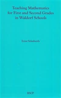 Rudolf Steiner College Press Teaching Mathematics for First and Second Grade in Waldorf Schools