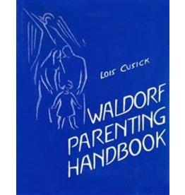 Rudolf Steiner College Press The Waldorf Parenting Handbook