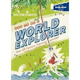 Lonely Planet Lonely Planet Not For Parents: How to be a World Explorer