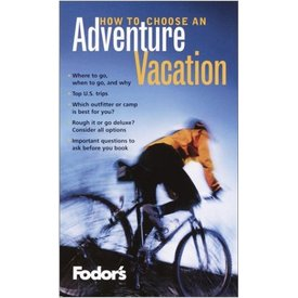 FODOR Fodor's How to Choose an Adventure Vacation, 1st Edition: 352 Questions to Ask to Pick the Right Sports or Adventure Vacation for You (Travel Guide)