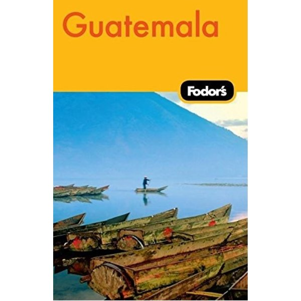 FODOR Fodor's Guatemala, 2nd Edition (Travel Guide) 2ND Edition