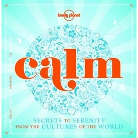 Lonely Planet Lonely Planet Calm (Mini Edition) : Secrets to Serenity From the Cultures of the World