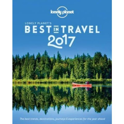 Lonely Planet's Best in Travel 2017 12th Ed