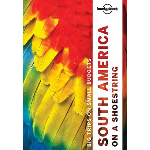 Lonely Planet South America on a shoestring 13th Ed.