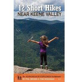 Adirondack Explorer 12 Short Hikes Near Keene Valley by Phil Brown