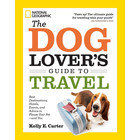 National Geographic The Dog Lover's Guide to Travel