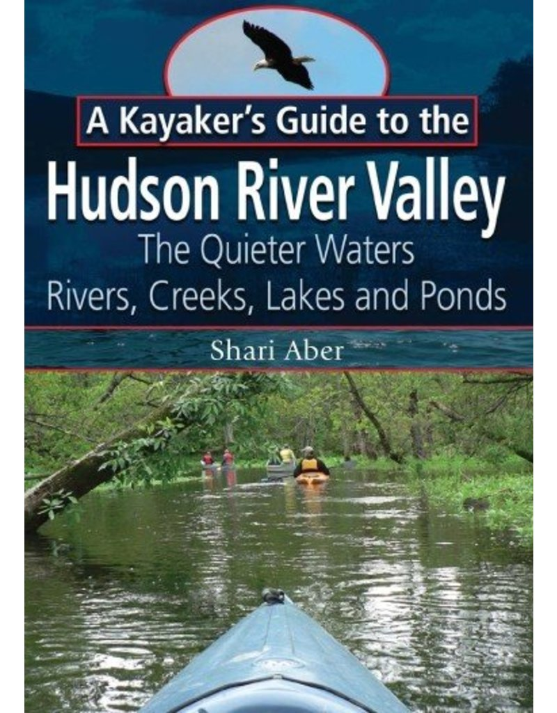 North Country Books Inc. A Kayaker's Guide to the Hudson River Valley