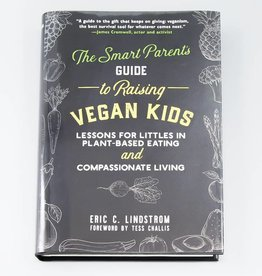 The Smart Parent's Guide to Raising Vegan Kids by Eric Lindstrom