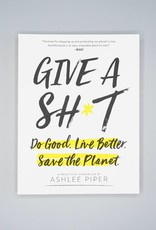 Give A Sh*t by Ashlee Piper