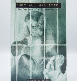 They All Had Eyes: Confessions Of A Vivisectionist by Michael Slusher