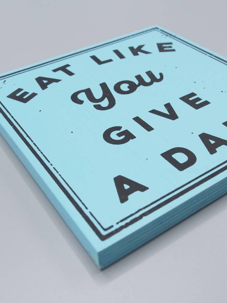 "Eat Like You Give a Damn 6"" Wood Screenprint"