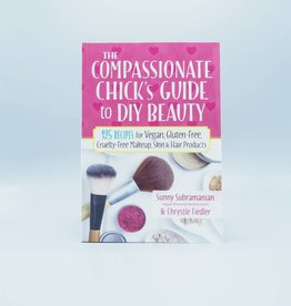 The Compassionate Chick's Guide to DIY Beauty by Sunny Subramanian