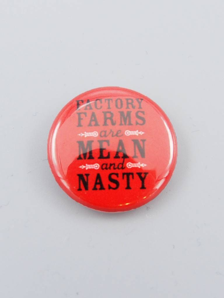 Factory Farms are Mean & Nasty Button