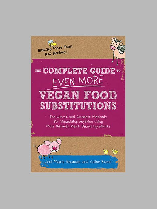 The Complete Guide to Even More Vegan Food Substitutions by Celine Steen & Joni Marie Newman