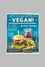 But I Could Never Go Vegan! by Kristy Turner