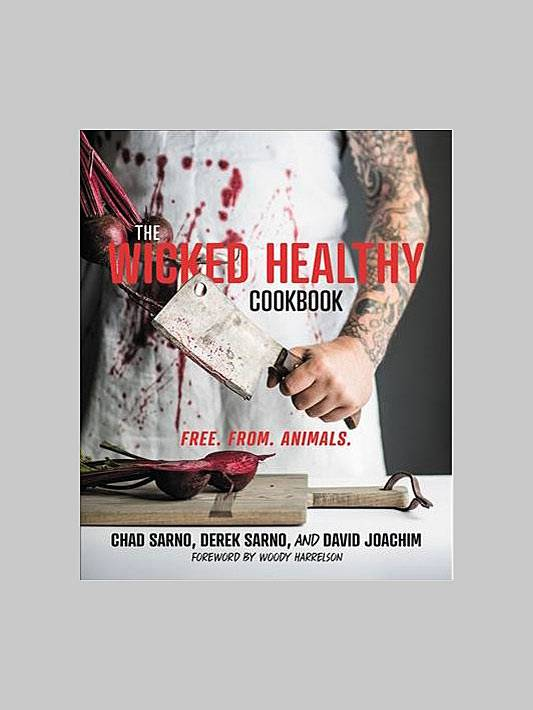 The Wicked Healthy Cookbook: Free. From. Animals. by Chad Sarno, Derek Sarno, and David Joachim
