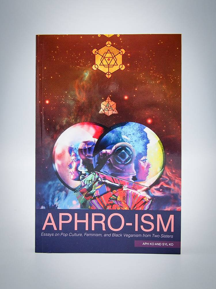 Aphro-Ism: Essays on Pop Culture, Feminism, and Black Veganism from Two Sisters by Aph Ko and Syl Ko