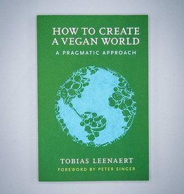 How To Create A Vegan World by Tobias Leenaert