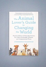 The Animal Lover's Guide to Changing the World by Stephanie Feldstein