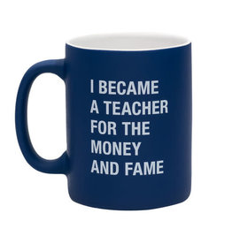 About Face I Became a Teacher for the Money and Fame Mug